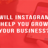 Instagram help business growth
