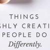 Things Highly Creative People Do Differently